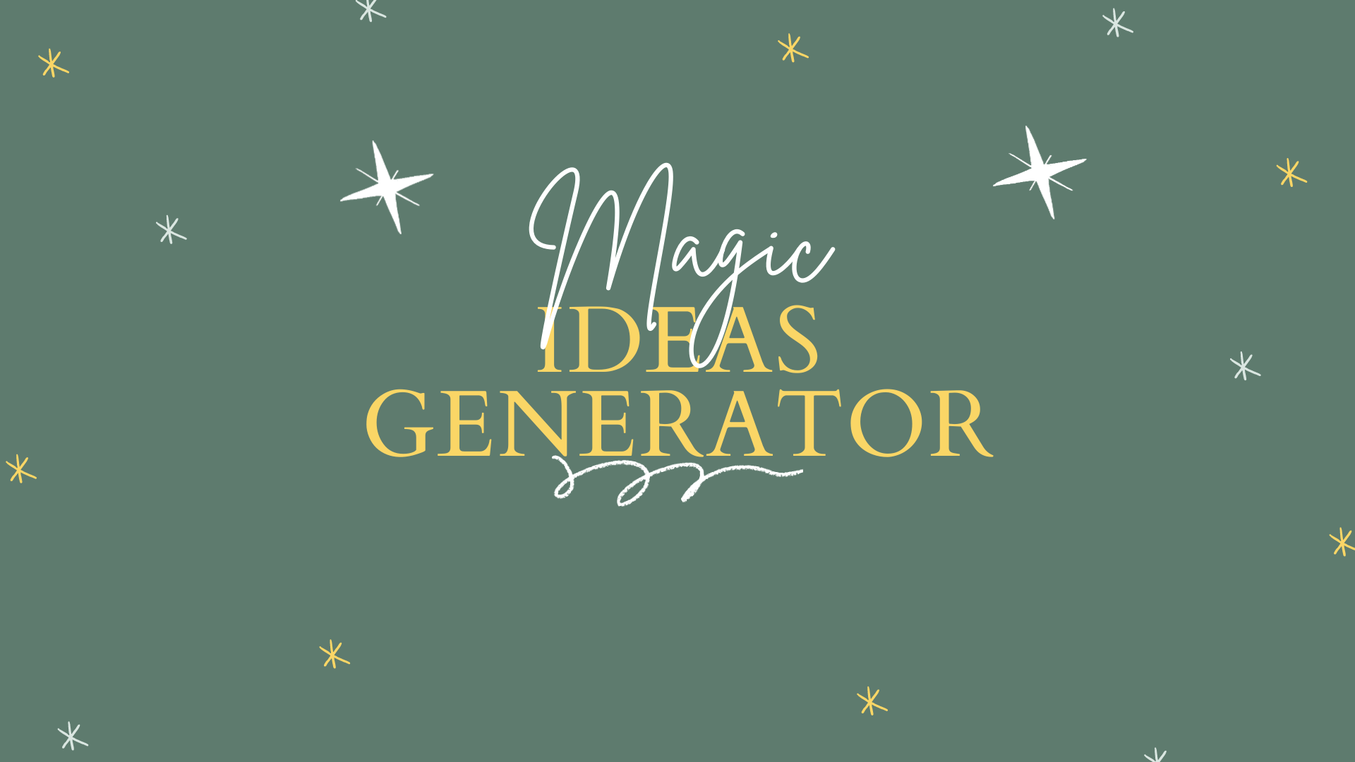 Green background. Title: Magic Ideas Generator is in the middle. Magic is in white script; the rest is in yellow capital letters. around the title are yellow, white, and light blue stars. There's a white squiggly line under the title.